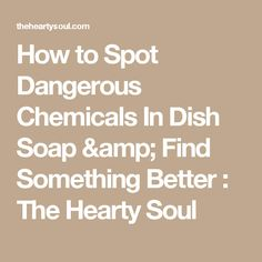 How to Spot Dangerous Chemicals In Dish Soap & Find Something Better :The Hearty Soul Banana Benefits, Matcha Benefits, Oral Health, Health Tips, Soap Test, Frankincense Oil Uses, Tomato Nutrition, Calendula Benefits, What Happened To You