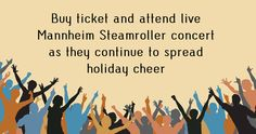 Mannheim Steamroller is among the most famous American bands of all times. It has been around since 1974 and still is making amazing progress.Buy ticket from our website www.ticketluck.com and attend live Mannheim Steamroller concert.