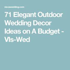 71 Elegant Outdoor Wedding Decor Ideas on A Budget - VIs-Wed