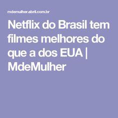 Netflix do Brasil tem filmes melhores do que a dos EUA   MdeMulher