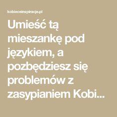 Umieść tą mieszankę pod językiem, a pozbędziesz się problemów z zasypianiem Kobieceinspiracje.pl