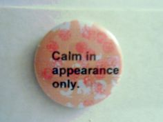 BUTTONS PINS BADGES  Custom Made Calm In by briansblazingBUTTONS, $1.50