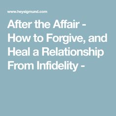 After the Affair - How to Forgive, and Heal a Relationship From Infidelity -