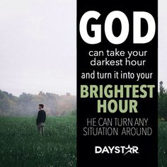 God can take your darkest hour and turn it into your brightest hour. He can turn any situation around. [Daystar.com]