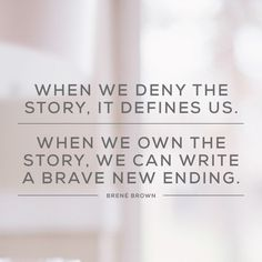 Brene Brown: When we deny our stories, they define us. When we own our stories, we get to write a brave new ending. I know this is true. I may have learned it as a researcher but I live this truth as … Continue reading → Words Quotes, Wise Words, Me Quotes, Motivational Quotes, Story Quotes, Sunday Quotes, Yoga Quotes, Uplifting Quotes, Daily Quotes