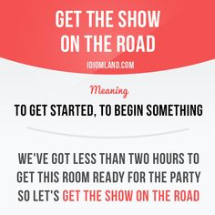 """""""Get the show on the road"""" - Learn and improve your English language with our FREE Classes. Call Karen Luceti or email kluceti to register for classes. Eastern Shore of Maryland. Slang English, English Idioms, English Phrases, Learn English Words, English Writing, English Lessons, English Grammar, Grammar And Vocabulary, English Vocabulary Words"""