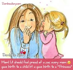 #Funny #quotes #attitude #status #whatsapp #facebook #dp Mom! you should feel proud of yourself...coz every mom gave birth to a child but u gave birth to a princess