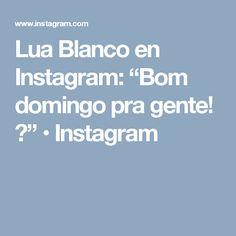 "Lua Blanco en Instagram: ""Bom domingo pra gente! ✨"" • Instagram"