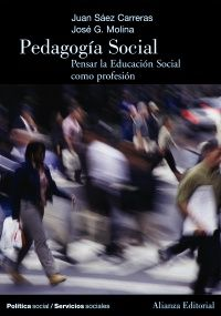 Pedagogía Social Pensar la Educación Social como profesión. Juan Sáez Carreras (Autor/a), José G. Molina (Autor/a)