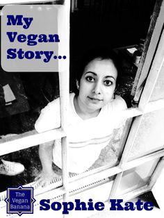 My Vegan Story: Sophie Kate • The Vegan Banana http://www.veganbanana.com/my-vegan-story-sophie-kate/