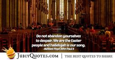 """""""Do not abandon yourselves to despair. We are the Easter people and hallelujah is our song. Christianity Quotes, Pope John Paul Ii, People Quotes, Picture Quotes, Best Quotes, Easter, Songs, Best Quotes Ever, Easter Activities"""