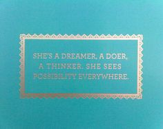 She's a dreamer, a doer, a thinker. She sees possibility everywhere. I am a hopeless optimist if that makes any sense. It does to me. :)