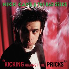 "Nick Cave and the Bad Seeds- ""Kicking Against the Pricks"" (1986)"