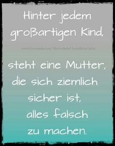 Behind every great child is a mother who t .- Hinter jedem großartigen Kind steht eine Mutter, die sich ziemlich sicher ist, … Behind every great child is a mother who is pretty sure she is doing everything wrong. Be voiced sure - Words Quotes, Life Quotes, Sayings, Best Quotes Images, German Quotes, Truth Of Life, True Words, Good To Know, Cool Words