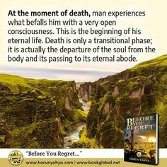 from - At the moment of death, man experiences what befalls him with a very open consciousness. This is the beginning of his eternal life. Death is only a transitional phase; Begin, Regrets, Consciousness, Death, Books, In This Moment, Sayings, Quotes, Life