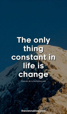 The only thing constant in life is change.