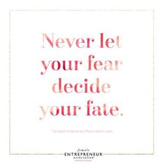Never let you fear decide your fate
