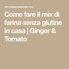 Come fare il mix di farina senza glutine in casa | Ginger & Tomato