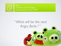 Apps to Toys, What could be the next Angry Birds by Dubit. Worms is there (at least as one that has been played most)...