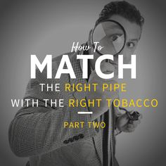 How to match the right pipe with the right tobacco