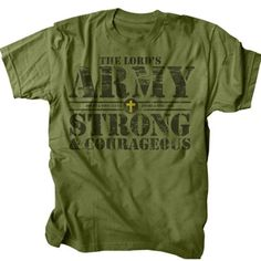 "This t-shirt is military green in color and has the words ""The Lord's Army Strong & Courageous"" printed on the front."