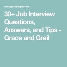 30+ Job Interview Questions, Answers, and Tips - Grace and Grail
