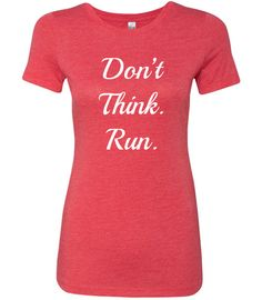 Don't Think Run Shirt - Cute Running Shirts - Shirts For Running