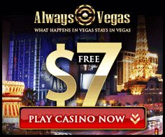$7 FREE NO DEOSITE. Bring a piece of Vegas to your home when you play slots and table games at Always Vegas, Europe's premiere online casino...