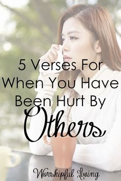 Have you felt hurt by others? The pain cuts deep. Yet, God's Word is full of comfort and these 5 verses will help when others hurt you. 5 Verses For When You Have Been Hurt By Others - Worshipful Living