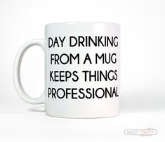 Coworker Gift - Day Drinking From A Mug Keeps Things Professional Coffee Cup-Tea Mug-Funny Coffee Mug-Office Gift for Boss-Quote Funny Mug