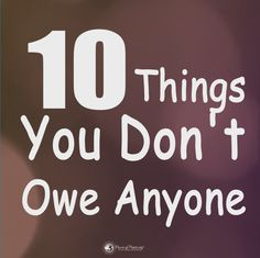 10 Things You Don't Owe Anyone