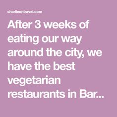 After 3 weeks of eating our way around the city, we have the best vegetarian restaurants in Barcelona right here for you to drool over.