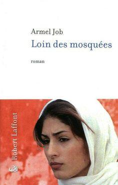 Loin des mosquées : roman / Armel Job - Paris : Robert Laffont, cop. 2012