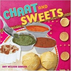 Chaat and Sweets by Amy Wilson Sanger | 13 Picture Books That Might Actually Turn Your Kid Into A Good Eater