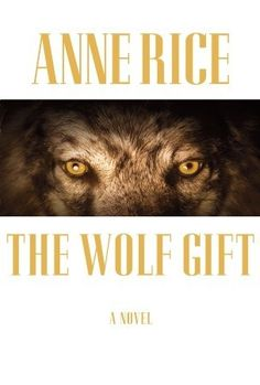 The Wolf Gift. Anne Rice, a return to her vampire and witch style (with still a slight Catholic undertone)