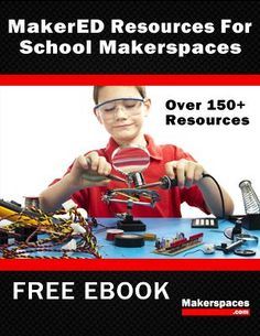 Over 150+ makerED resources for your school makerspace in this free ebook. Resources Include 3D Printing, Coding, Makerspace Projects, STEM education