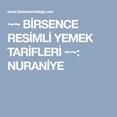 ~~ BİRSENCE RESİMLİ YEMEK TARİFLERİ ~~: NURANİYE