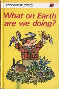 Conservation  What on Earth are we doing Ladybird by RetroBooksUK, £3.00