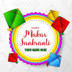 Write name on happy makar sankranti kite flying day pics Makar Sankranti Greetings, Happy Makar Sankranti, Greeting Card Maker, Online Greeting Cards, Anniversary Greeting Cards, Birthday Greeting Cards, Sankranthi Wishes, Write Name On Pics, Happy Lohri Wishes