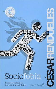 Sociofobia : el cambio político en la era de la utopía digital / César Rendueles - Madrid : Capitan Swing, 2013