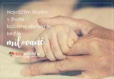 Najväčším šťastím v živote každého dieťaťa je, keď je milované. Motto, Mottos