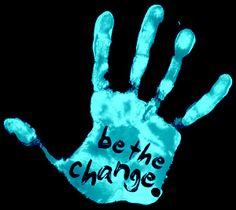 be the change ~ Gandhi