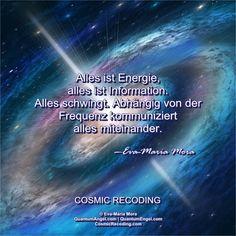 """""""Alles ist Energie, alles ist Information. Alles schwingt. Abhängig von der Frequenz kommuniziert alles miteinander."""" —Eva-Maria Mora, COSMIC RECODING: Die neue Energiemedizin http://www.amazon.de/Cosmic-Recoding-Energiemedizin-Lichtvolle-kosmische/dp/3778774999/"""