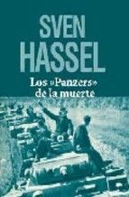 Sven Hassel. Los panzers de la muerte. http://elmeuargus.biblioteques.gencat.cat/search~S146*cat/?searchtype=X&searcharg=a%3A%28hassel%29+and+%28panzers%29&searchscope=146&sortdropdown=-&SORT=D&extended=0&SUBMIT=Cerca&searchlimits=&searchorigarg=Xa%3A%28hassel%29+and+%28monte%29%26SORT%3DD