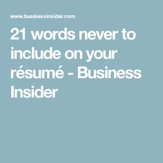 21 words never to include on your résumé - Business Insider