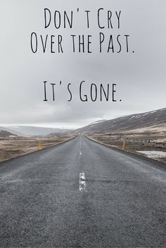 Don't cry over the past. Inspirational Bible Quotes, Motivational Quotes For Life, Meaningful Quotes, Past Quotes, Me Quotes, Dont Cry Quotes, Qoutes, Change Quotes, Quotes To Live By