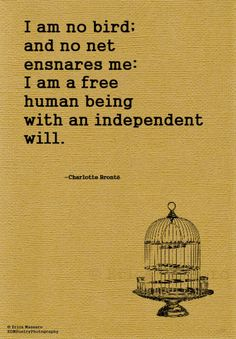 I Am No Bird: Charlotte Bronte quote from Jane Eyre . The Words, Charlotte Bronte Quote, Emily Bronte, Jane Austen, Quotes To Live By, Me Quotes, Bird Quotes, Literature Quotes, Poetry Quotes