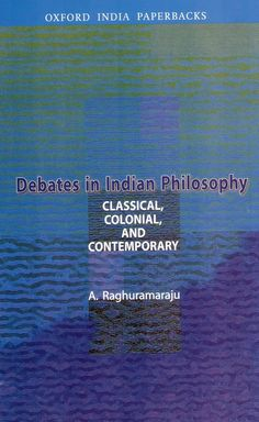 Check out our New Products  Debates in Indian Philosophy COD  AUTHOR:  A. RaghuramarajuPublication date: 10.08.2007  Rs.225