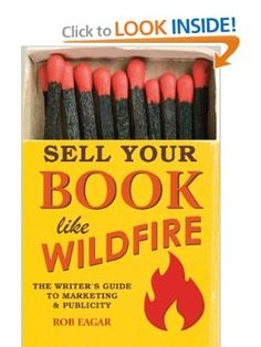 Sell Your Book Like Wildfire: The Writers Guide to Marketing and Publicity: Rob Eagar: 9781599634210: Amazon.com: Books