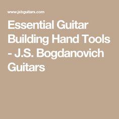 Essential Guitar Building Hand Tools - J.S. Bogdanovich Guitars